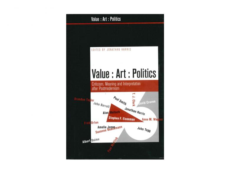 Jonathan Harris (ed.). Value:Art:Politics, 2007