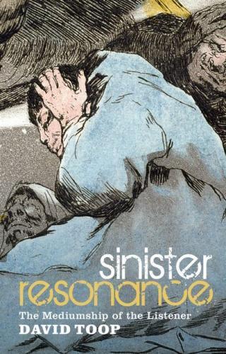 David Toop. Sinister Resonance, 2011