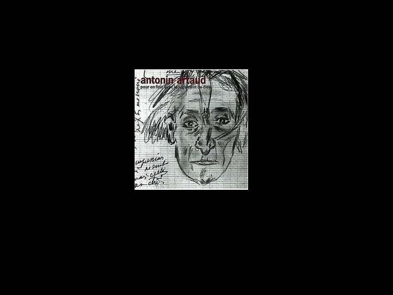 Antonin Artaud. Pour le finir avec le jugement de dieu  (Para acabar con el juicio de Dios), 1947